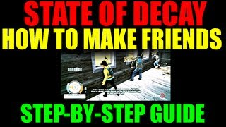 State Of Decay How To Make Friends | Character Trust Guide | Switch-Out To Other Survivors! (HD)