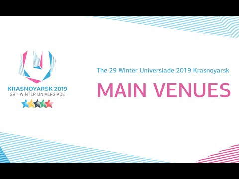 Main Venues and Facilities - 29th Winter Universiade in 2019