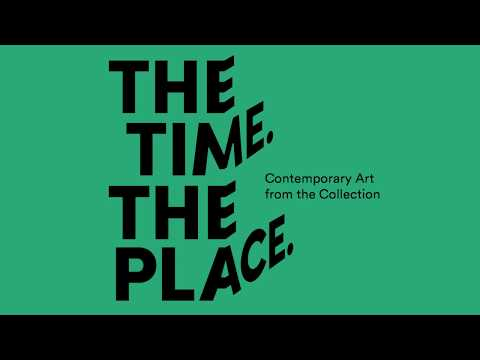 """""""The Time. The Place. Contemporary Art from the Collection."""""""