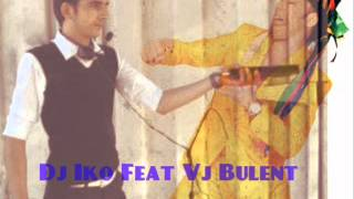 DJ IKO FeaT VJ BULENT Zurna Remix 2013