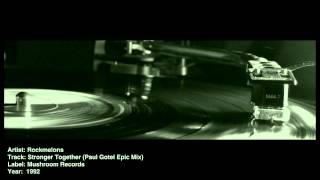 Rockmelons - Stronger Together (Paul Gotel Epic Mix)
