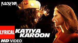 Katiya Karoon Lyrical   Rockstar  Ranbir Kapoor  Nargis Fakhri  A R Rahman