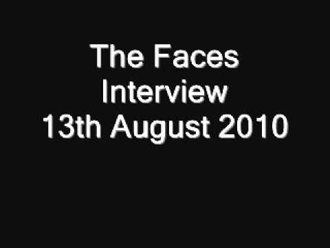 The Faces - Interview - 13th August 2010