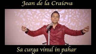 Jean de la Craiova - Sa curga vinul in pahar [ Oficial Video ] 2018