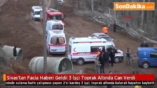 Sivas'tan Facia Haberi Geldi! 3 İşçi Toprak Altında Can Verdi
