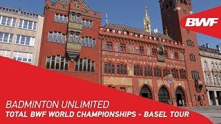 Badminton Unlimited 2019 | TOTAL BWF World Championships - Basel Tour | BWF 2019