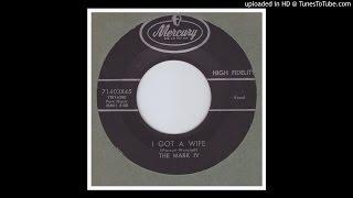 Mark IV, The - I Got A Wife - 1959