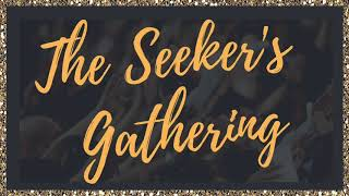 The Seekers Gathering - March Home Edition