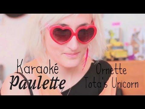 Karaoké Paulette : Ornette - Tota's Unicorn