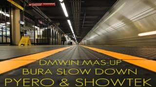 Pyero & Showtek - Bura Slow Down (Dmwin Mash-Up)