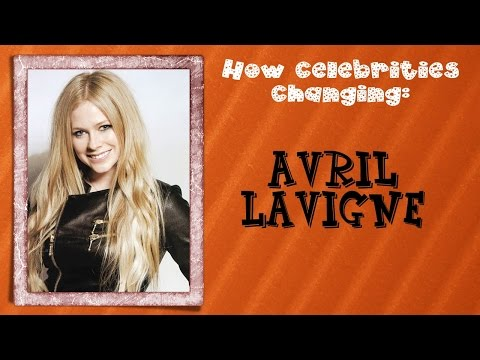 How celebrities changing: Avril Lavigne