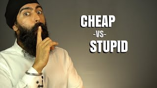 Are You Being Cheap or Stupid