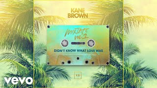 Kane Brown Didn't Know What Love Was