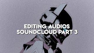 SOUNCLOUD EDITING AUDIOS #3