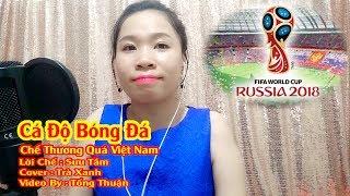 Cá Độ Bóng Đá 2018 - Hay & Thấm | Chế Thương Quá Việt Nam | Cover Trà Xanh