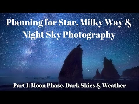 Moon Phase & Weather : Part I - Planning for Star, Milky Way & Night Sky Photography