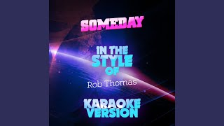 Someday (In the Style of Rob Thomas) (Karaoke Version)