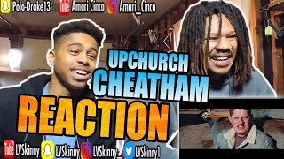 Upchurch - CHEATHAM (Reaction Video)