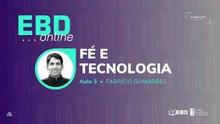 EBD Online | Aula 3 - Fé e Tecnologia | Igreja Presbiteriana de Anápolis IPA