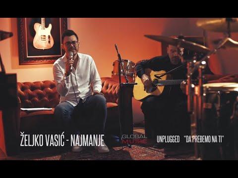 """Zeljko Vasic - Najmanje   (Official Video 2018) Unplugged """"Da predjemo na ti"""""""