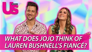 What Does Jojo Think of Lauren Bushnell's Fiance?