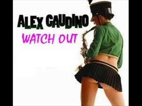 ALEX GAUDINO  WATCH OUT