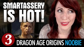 Dragon Age: SMARTASSERY IS HOT - Late to the Game Ep3