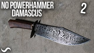 MAKING A DAMASCUS BOWIE WITH A HAND HAMMER!!! Part 2