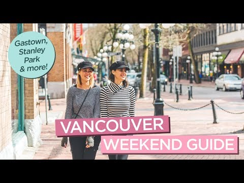 Vancouver Weekend Guide Including Gastown, Stanley Park, Capilano Suspension Bridge & More!