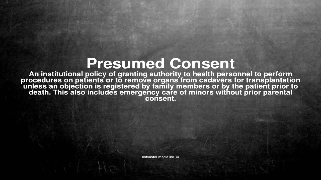 Wonderful Medical Vocabulary: What Does Presumed Consent Mean To What Is Presumed