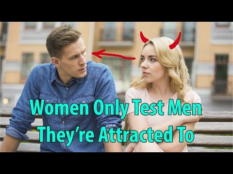 Why Women Test Men – Pass Her Tests With Ease | Develop Attraction