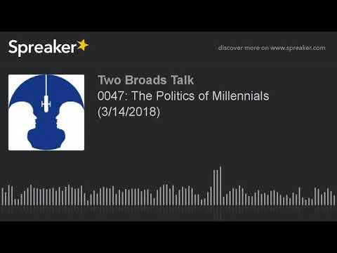 0047: The Politics of Millennials (3/14/2018) (part 5 of 7)