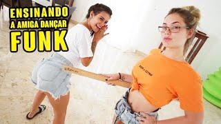 ENSINANDO A AMIGA DANÇAR FUNK!!!