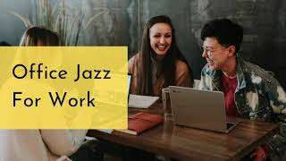 Jazz for Work in Office- Music to Concentrate and Focus
