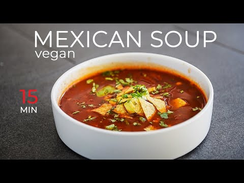 EASY MEXICAN SOUP RECIPE   VEGAN + FAST!!