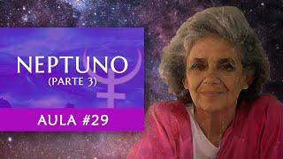 Aula #29 - Neptuno (Parte 3) - Maria Flávia de Monsaraz