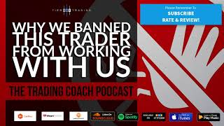 TRADING COACH PODCAST 053 - Why We Banned This Trader