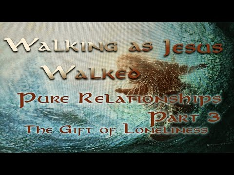 "Reveal Fellowship:Pure Relationships - Part 3-""The Gift of Loneliness"""
