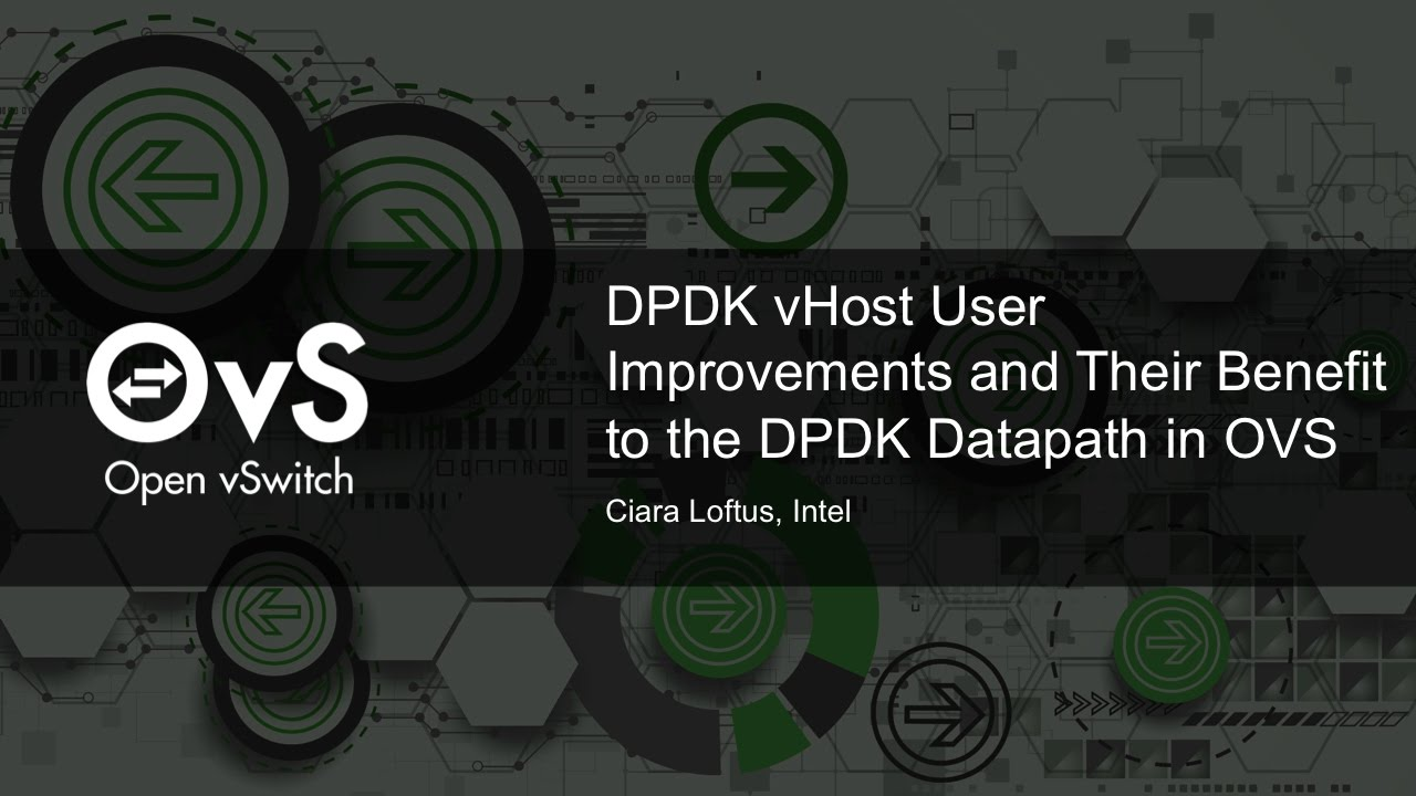 DPDK vHost User Improvements and Their Benefit to the DPDK Datapath in OVS  by Ciara Loftus, Intel