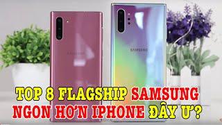Top 8 điện thoại Flagship Samsung ngon hơn iPhone ?