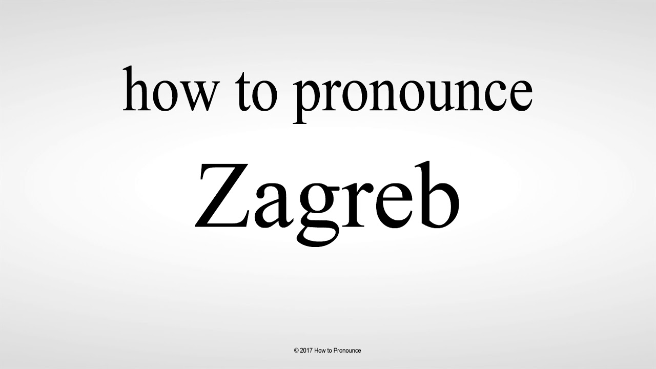 How To Pronounce Zagreb Youtube