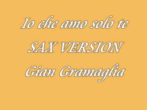 Io che amo solo te SAX by Gian Gramaglia