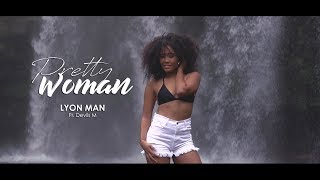 Pretty Woman - Lyon Man ft Deviis M (Official Music Video)