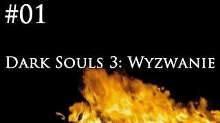 Dark Souls 3: Wyzwanie [#01] - POCZĄTEK