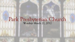 Service for the Lord's Day.   Park Presbyterian Church  March 22, 2020