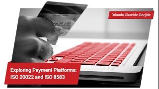 Exploring Payment Platforms - ISO 20022 and ISO 8583