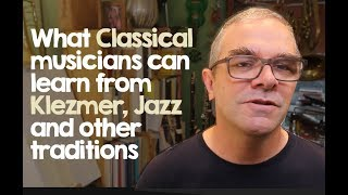 What Classical Musicians Can Learn from Klezmer, Jazz and Other Traditions