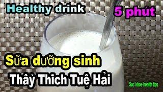Sữa dưỡng sinh 5 phút của Thâỳ Thích Tuệ Hải, healthy drink