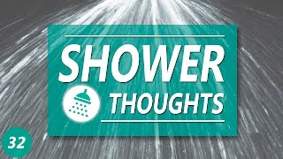 SHOWER THOUGHTS 32