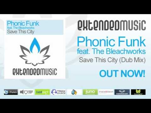 Phonic Funk feat. The Bleachworks - Save This City (Dub Mix) [Extended Music]